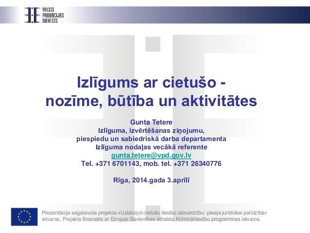 Izlīgums ar cietušo - nozīme, būtība un aktivitātes Gunta Tetere Izlīguma, izvērtēšanas ziņojumu, piespiedu un sabiedriskā...