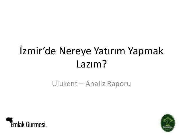 İzmir'de Nereye Yatırım Yapmak Lazım? Ulukent – Analiz Raporu