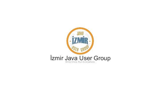 İzmir Java User GroupWrite Once, Run Everywhere.
