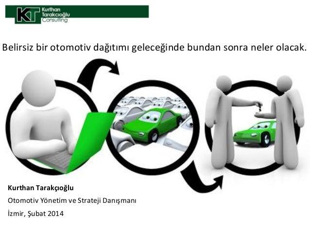 Belirsiz bir otomotiv dağıtımı geleceğinde bundan sonra neler olacak.  Kurthan Tarakçıoğlu Otomotiv Yönetim ve Strateji Da...