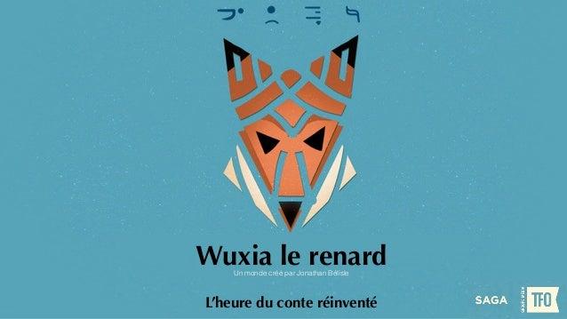 Wuxia le renard  Un monde créé par Jonathan Bélisle  L'heure du conte réinventé
