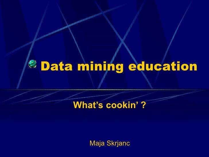 Data mining education  What's cookin' ? Maja Skrjanc