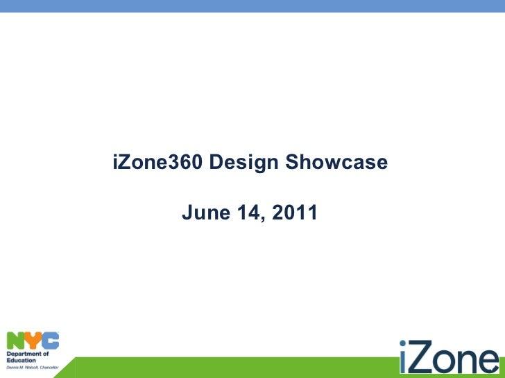 iZone360 Design Showcase      June 14, 2011                           1