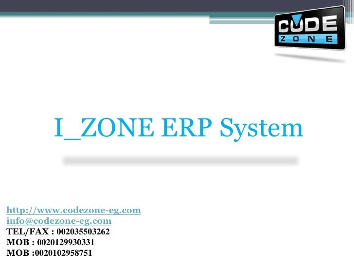 I_ZONE ERP System<br />http://www.codezone-eg.cominfo@codezone-eg.comTEL/FAX : 002035503262 MOB : 0020129930331MOB :002010...