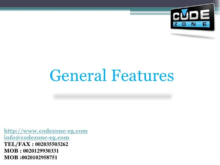 General Features<br />http://www.codezone-eg.cominfo@codezone-eg.comTEL/FAX : 002035503262 MOB : 0020129930331MOB :0020102...