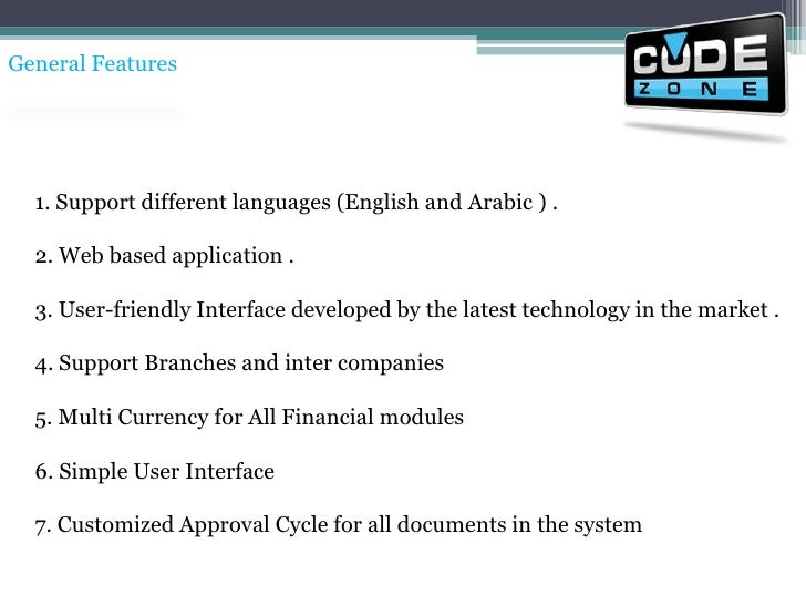 General Features<br />1. Support different languages (English and Arabic ) .<br />2. Web based application .<br />3. User-...