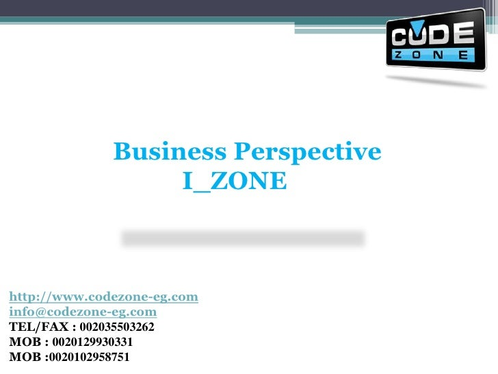 Business Perspective<br />           I_ZONE <br />http://www.codezone-eg.cominfo@codezone-eg.comTEL/FAX : 002035503262 MOB...