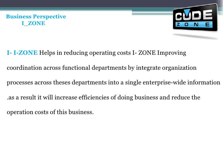 Business Perspective<br />           I_ZONE <br />I- I-ZONE Helps in reducing operating costs I- ZONE Improving coordinati...