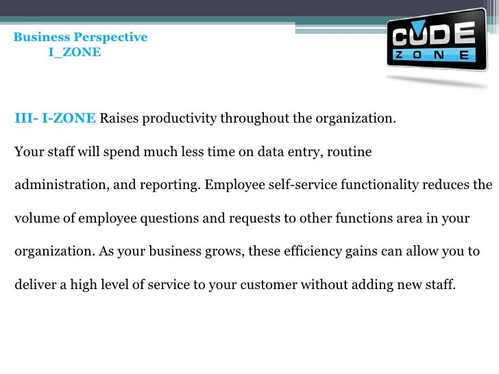 Business Perspective<br />           I_ZONE <br />III- I-ZONE Raises productivity throughout the organization. <br />Your ...