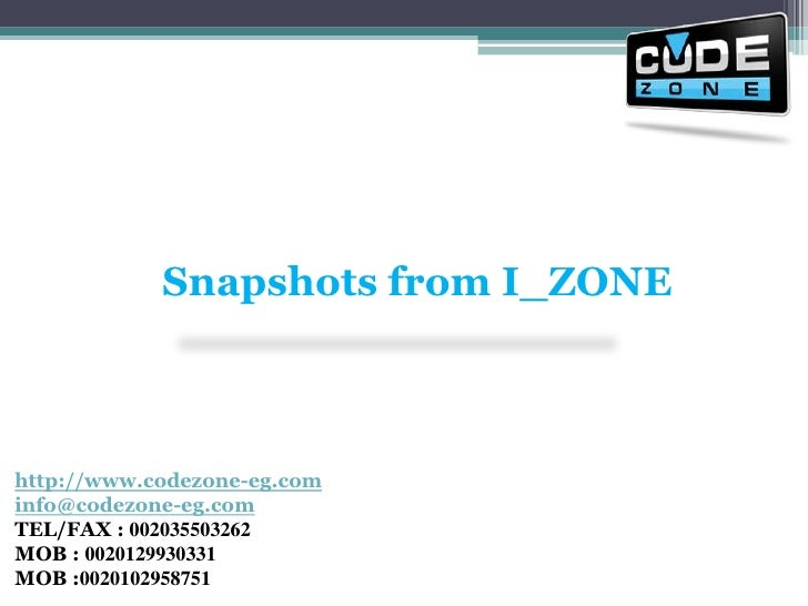 Snapshots from I_ZONE<br />http://www.codezone-eg.cominfo@codezone-eg.comTEL/FAX : 002035503262 MOB : 0020129930331MOB :00...