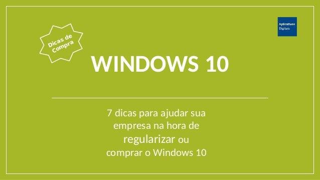 WINDOWS 10 7 dicas para ajudar sua empresa na hora de regularizar ou comprar o Windows 10 Dicas de Compra