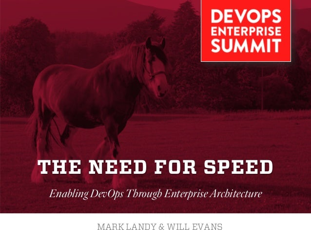 THE NEED FOR SPEED MARK LANDY & WILL EVANS Enabling DevOps Through Enterprise Architecture