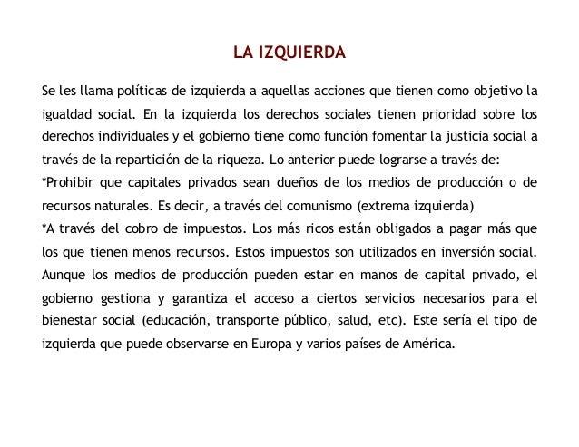 LA IZQUIERDA Se les llama políticas de izquierda a aquellas acciones que tienen como objetivo la igualdad social. En la iz...