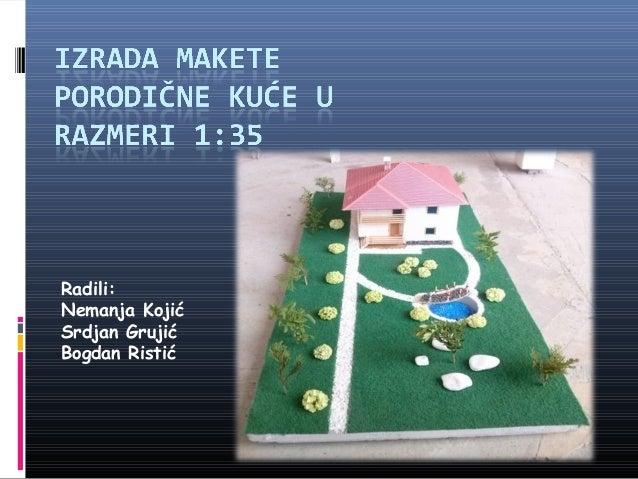 Radili: Nemanja Kojić Srdjan Grujić Bogdan Ristić