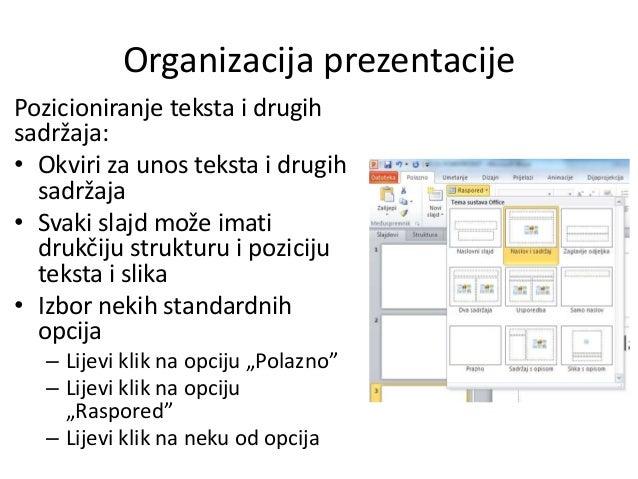 Organizacija prezentacije Pozicioniranje teksta i drugih sadržaja: • Okviri za unos teksta i drugih sadržaja • Svaki slajd...