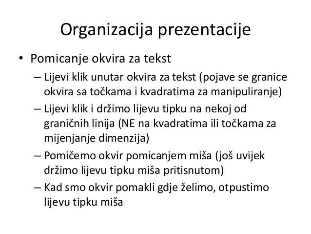 Organizacija prezentacije • Pomicanje okvira za tekst – Lijevi klik unutar okvira za tekst (pojave se granice okvira sa to...