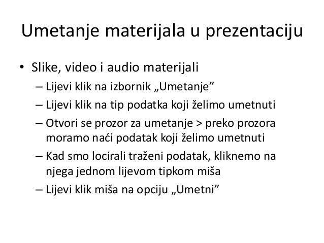 """Umetanje materijala u prezentaciju • Slike, video i audio materijali – Lijevi klik na izbornik """"Umetanje"""" – Lijevi klik na..."""