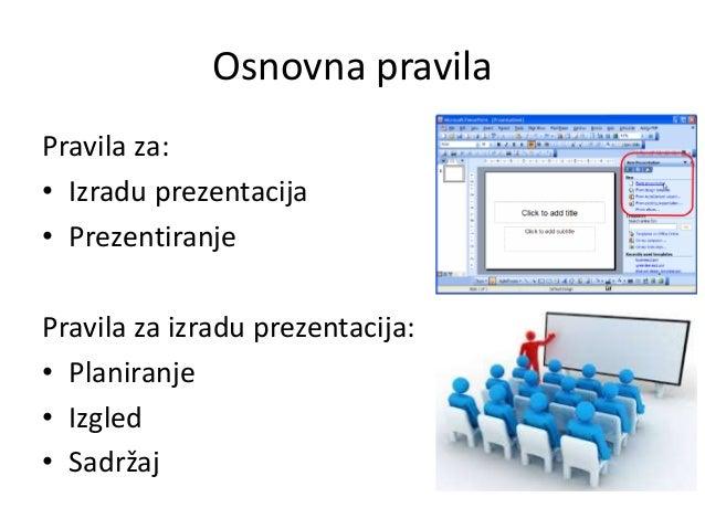 Osnovna pravila Pravila za: • Izradu prezentacija • Prezentiranje Pravila za izradu prezentacija: • Planiranje • Izgled • ...