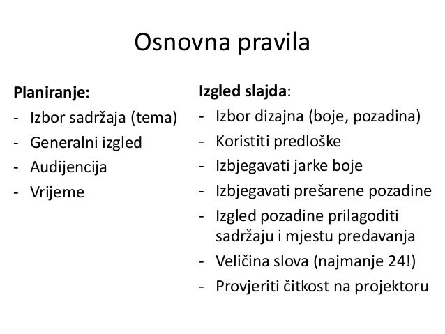 Osnovna pravila Planiranje: - Izbor sadržaja (tema) - Generalni izgled - Audijencija - Vrijeme  Izgled slajda: - Izbor diz...