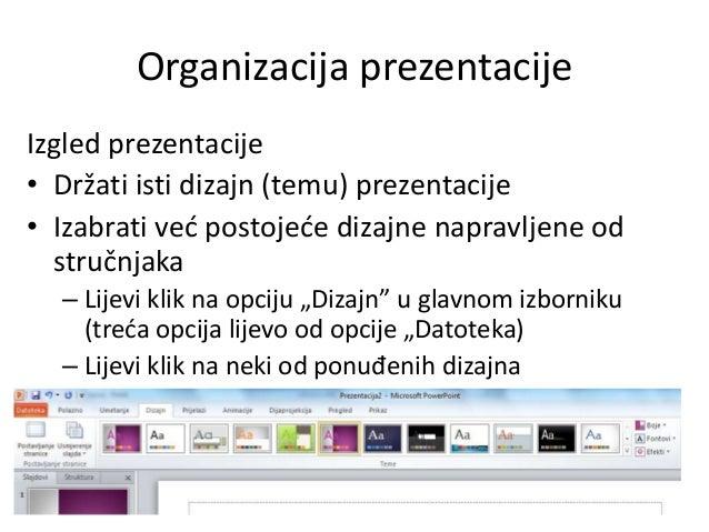 Organizacija prezentacije Izgled prezentacije • Držati isti dizajn (temu) prezentacije • Izabrati ved postojede dizajne na...