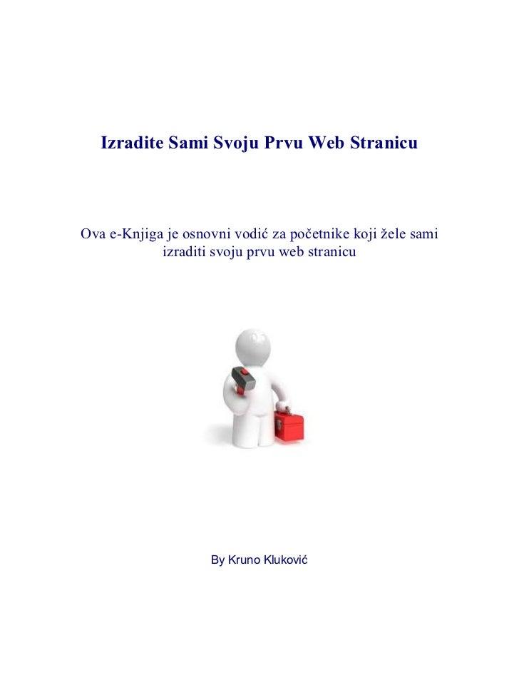 Izradite Sami Svoju Prvu Web StranicuOva e-Knjiga je osnovni vodić za početnike koji žele sami            izraditi svoju p...