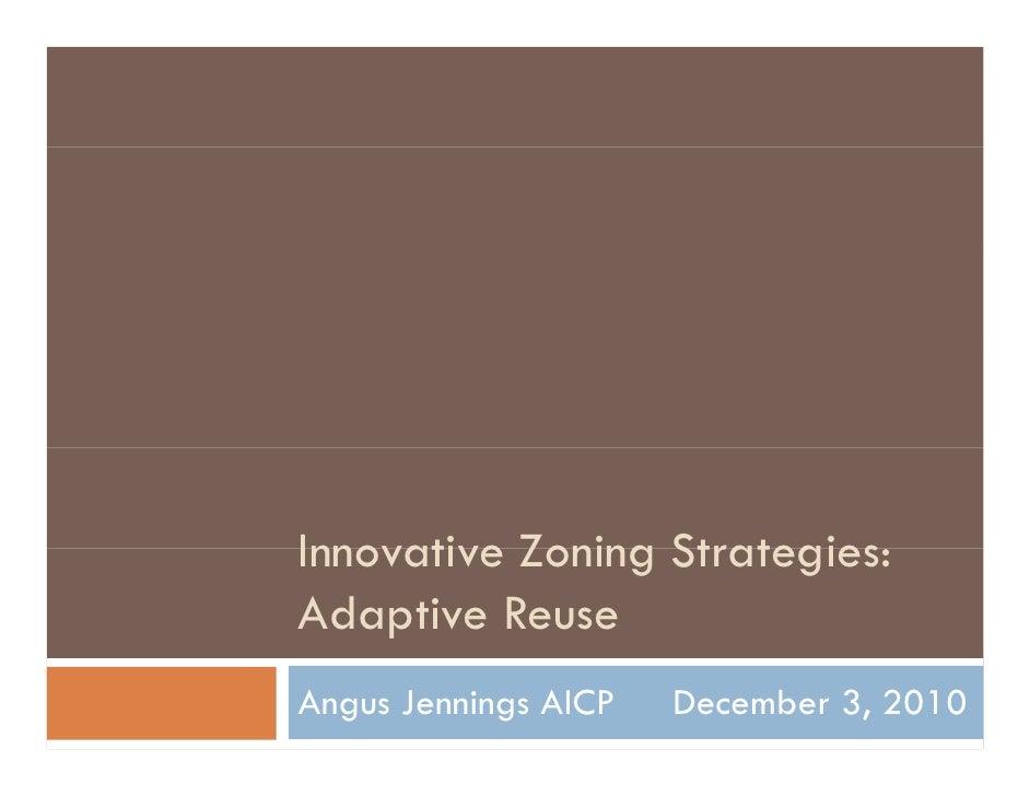 Innovative Zoning Strategies                  Strategies:Adaptive ReuseAngus Jennings AICP   December 3, 2010