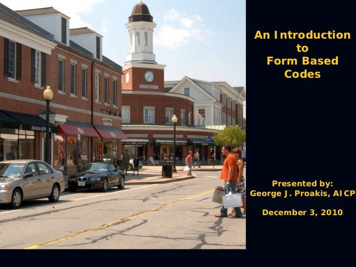 An Introduction       to  Form Based     Codes    Presented by:George J. Proakis, AICP  December 3, 2010