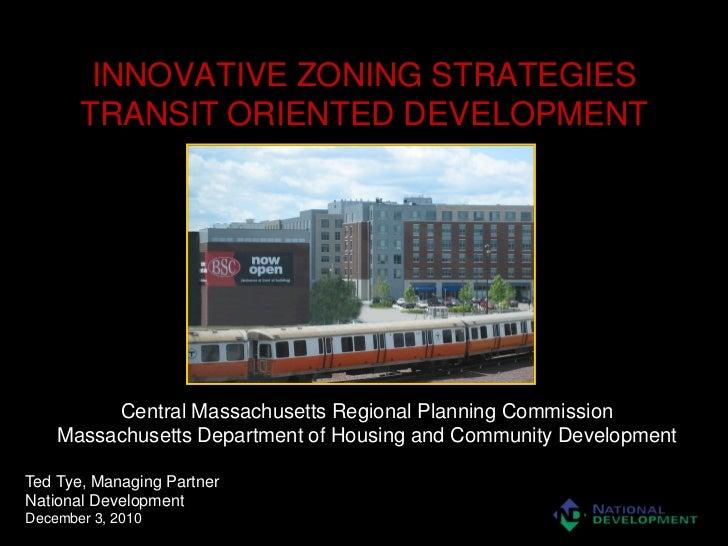 INNOVATIVE ZONING STRATEGIES       TRANSIT ORIENTED DEVELOPMENT         Central Massachusetts Regional Planning Commission...