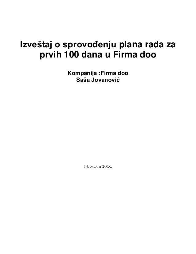 Izveštaj o sprovođenju plana rada za prvih 100 dana u Firma doo Kompanija :Firma doo Saša Jovanović 14. oktobar 200X.