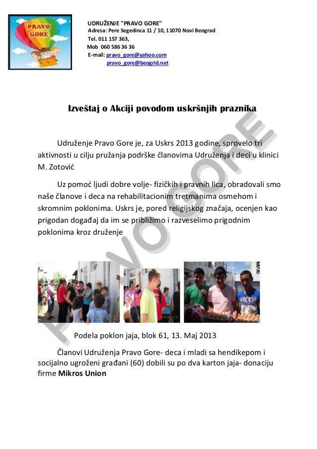 """UDRUŽENJE """"PRAVO GORE"""" Adresa: Pere Segedinca 11 / 10, 11070 Novi Beograd Tel. 011 157 363, Mob 060 586 36 36 E-mail: prav..."""