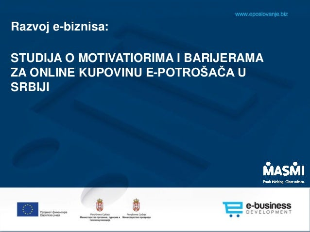 Razvoj e-biznisa: STUDIJA O MOTIVATIORIMA I BARIJERAMA ZA ONLINE KUPOVINU E-POTROŠAČA U SRBIJI