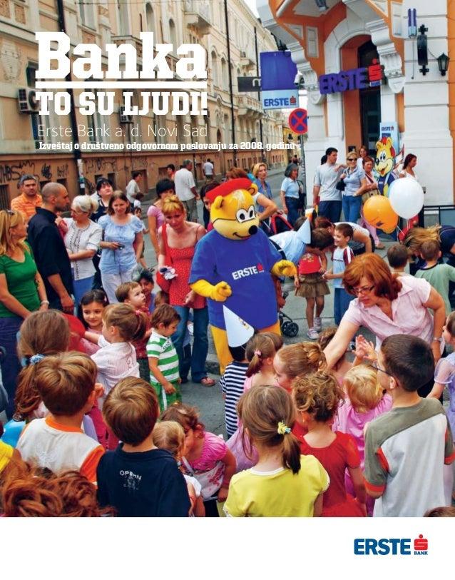 Banka to su ljudi! Erste Bank a. d. Novi Sad Izveštaj o društveno odgovornom poslovanju za 2008. godinu