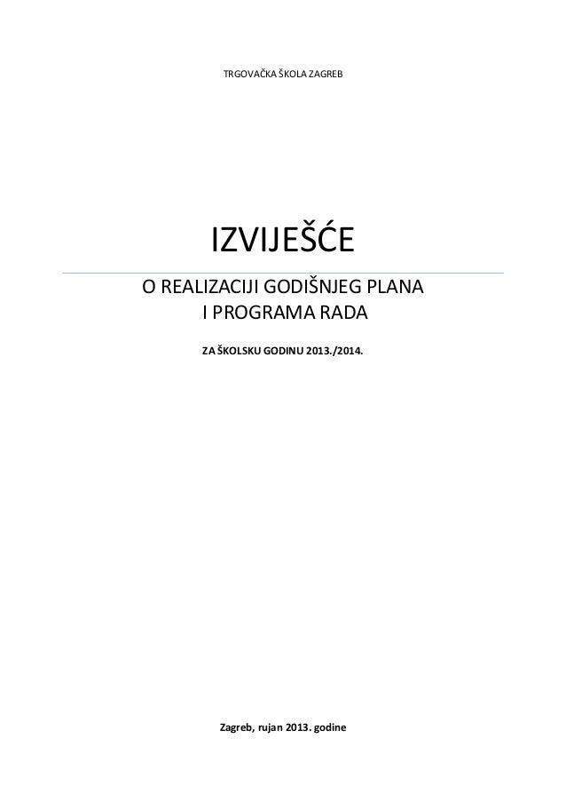 TRGOVAČKA ŠKOLA ZAGREB IZVIJEŠĆE O REALIZACIJI GODIŠNJEG PLANA I PROGRAMA RADA ZA ŠKOLSKU GODINU 2013./2014. Zagreb, rujan...