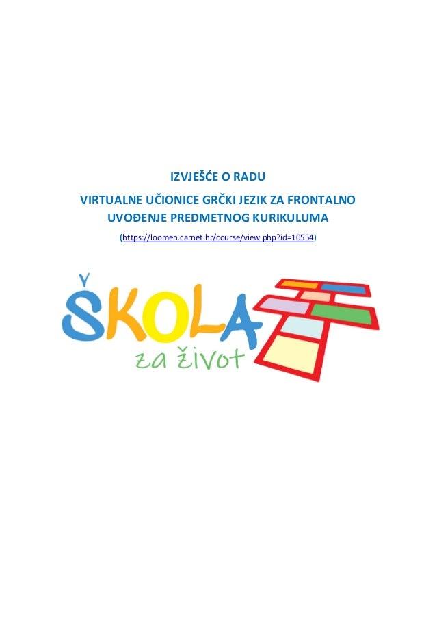 IZVJEŠĆE O RADU VIRTUALNE UČIONICE GRČKI JEZIK ZA FRONTALNO UVOĐENJE PREDMETNOG KURIKULUMA (https://loomen.carnet.hr/cours...
