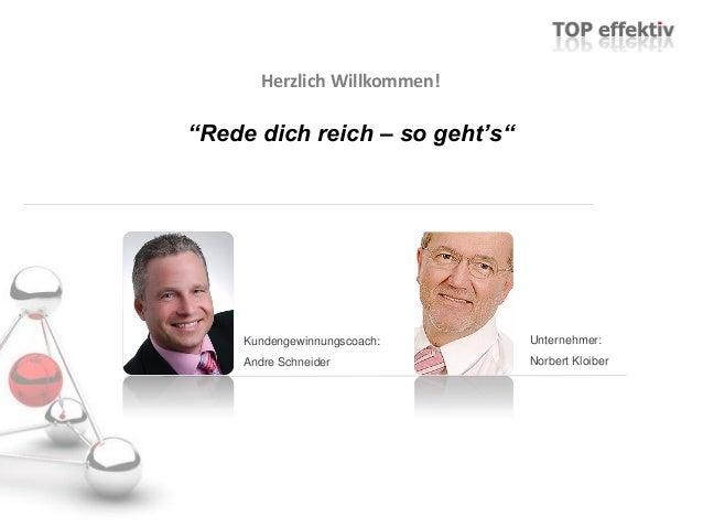 """Herzlich Willkommen! """"Rede dich reich – so geht's"""" Kundengewinnungscoach: Andre Schneider Unternehmer: Norbert Kloiber"""