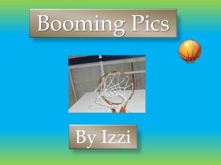 Booming Pics   By Izzi