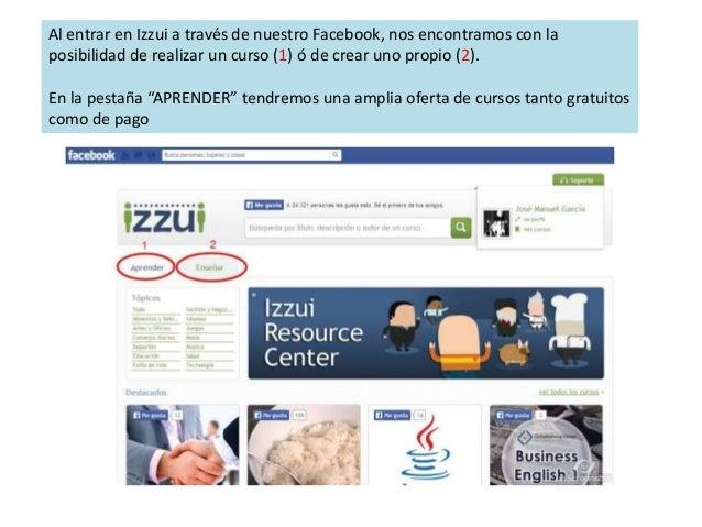 Al entrar en Izzui a través de nuestro Facebook, nos encontramos con la posibilidad de realizar un curso (1) ó de crear un...