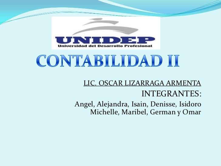 LIC. OSCAR LIZARRAGA ARMENTA                     INTEGRANTES:Angel, Alejandra, Isain, Denisse, Isidoro    Michelle, Maribe...