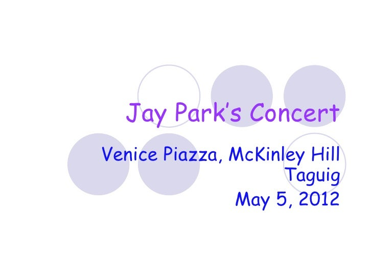 Jay Park's ConcertVenice Piazza, McKinley Hill                     Taguig               May 5, 2012