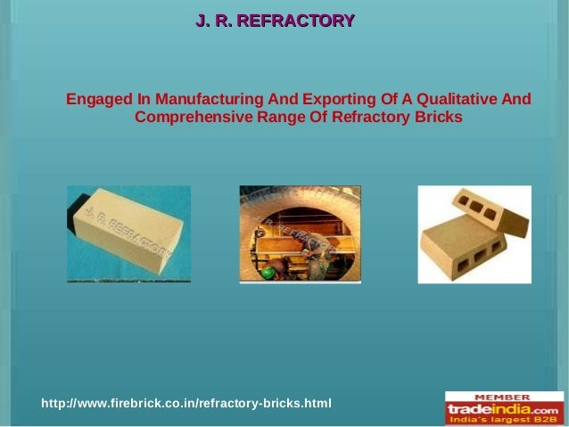 J. R. REFRACTORYJ. R. REFRACTORY Engaged In Manufacturing And Exporting Of A Qualitative And Comprehensive Range Of Refrac...