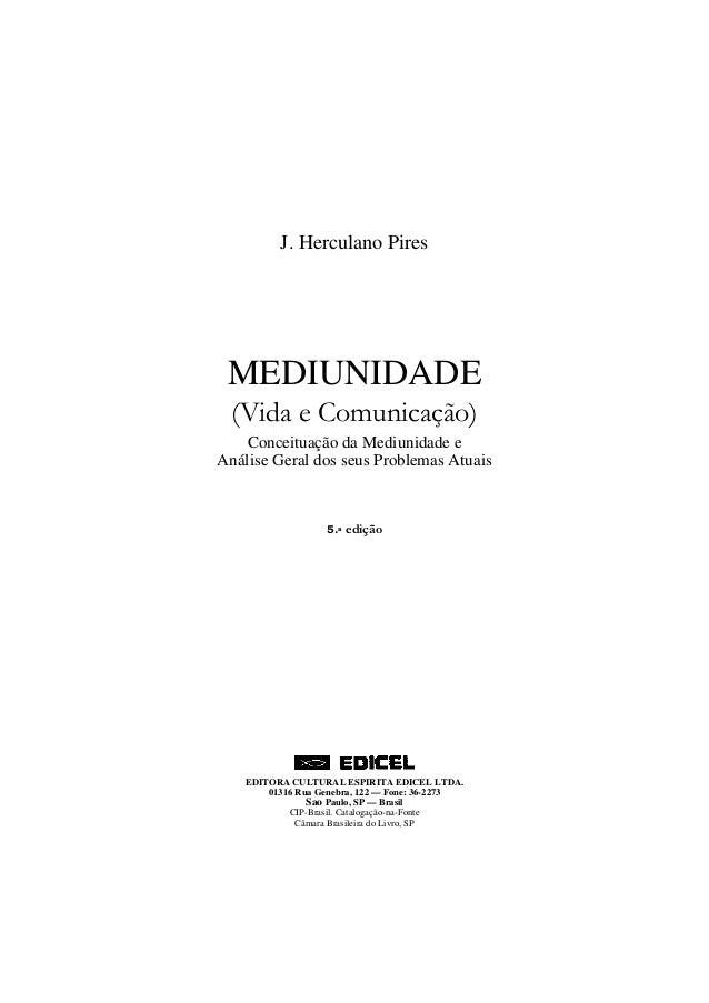 J. Herculano Pires  MEDIUNIDADE (Vida e Comunicação) Conceituação da Mediunidade e Análise Geral dos seus Problemas Atuais...