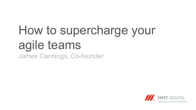 How to supercharge your agile teams James Cannings, Co-founder