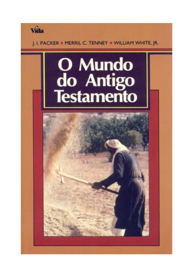 O Mundo do Antigo Testamento Redatores: JAMES I. PACKER, A. M., D. PHIL. Regent College MERRILL G. TENNEY, A.M., Ph. D. Wh...