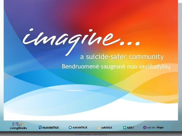 © LivingWorks Education www.livingworks.net a suicide-safer community Bendruomenė saugesnė nuo savižudybių