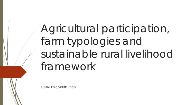 Agricultural participation, farm typologies and sustainable rural livelihood framework CIRAD's contribution