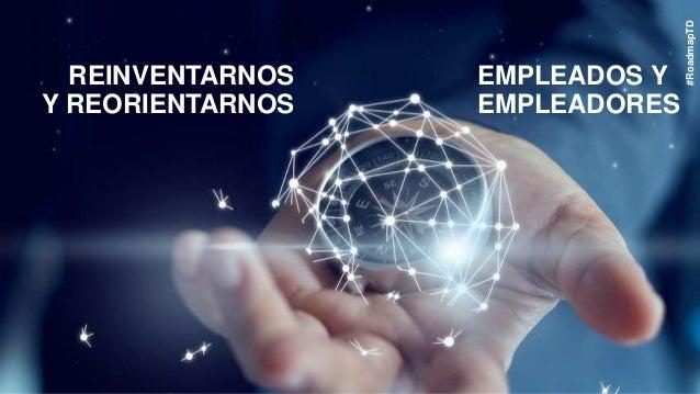 REINVENTARNOS Y REORIENTARNOS EMPLEADOS Y EMPLEADORES #RoadmapTD