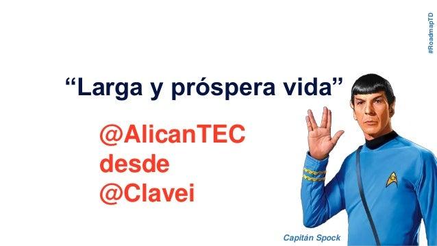 """@AlicanTEC desde @Clavei Capitán Spock """"Larga y próspera vida"""" #RoadmapTD"""