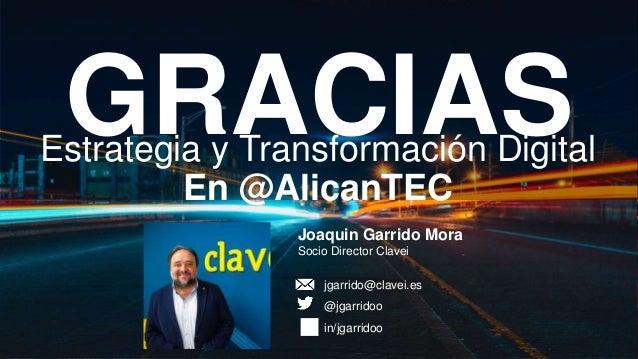 GRACIAS Joaquin Garrido Mora Socio Director Clavei jgarrido@clavei.es @jgarridoo in/jgarridoo Estrategia y Transformación ...