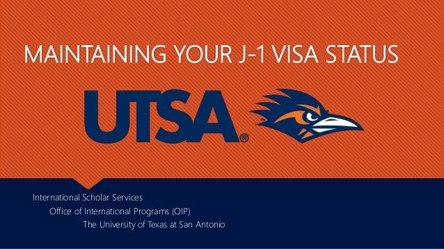 MAINTAINING YOUR J-1 VISA STATUS International Scholar Services Office of International Programs (OIP) The University of T...
