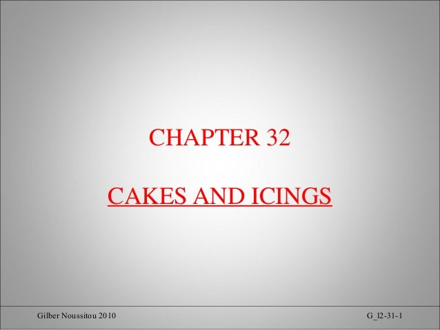 CHAPTER 32 CAKES AND ICINGS  Gilber Noussitou 2010  G_l2-31-1